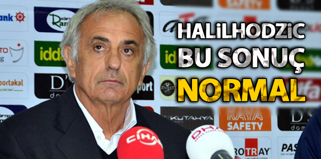 Halilhodzic: Bu sonuç normal